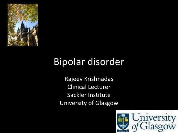 Bipolar disorder   Rajeev Krishnadas    Clinical Lecturer    Sackler Institute  University of Glasgow