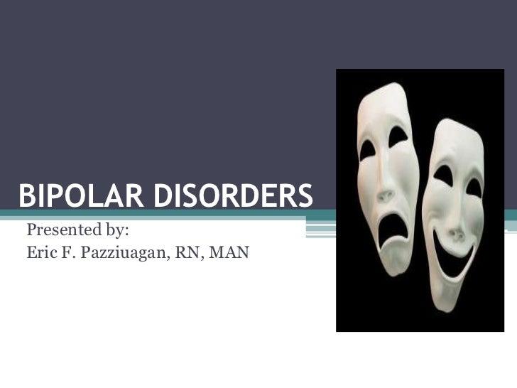 BIPOLAR DISORDERSPresented by:Eric F. Pazziuagan, RN, MAN