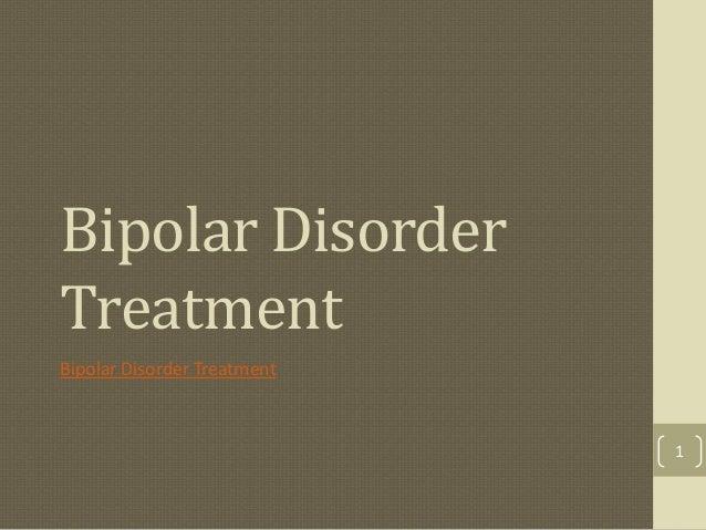 Bipolar DisorderTreatmentBipolar Disorder Treatment                             1