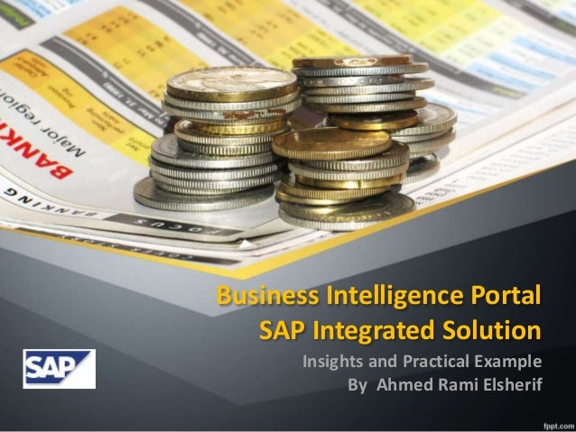 Business Intelligence Portal  SAP Integrated Solution  Insights and Practical Example  By Ahmed Rami Elsherif