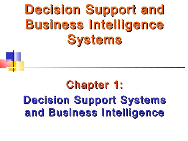 Decision Support andDecision Support and Business IntelligenceBusiness Intelligence SystemsSystems Chapter 1:Chapter 1: De...