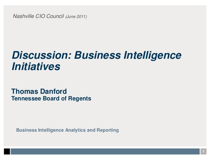 Nashville CIO Council (June 2011)<br />Discussion: Business Intelligence Initiatives<br />Thomas Danford<br />Tennessee Bo...