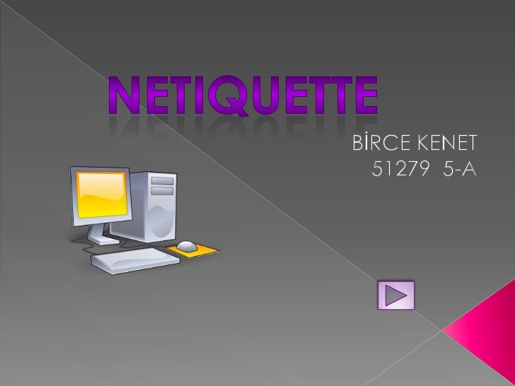    What is netiquette?   Rules of netiquette   Bibliography