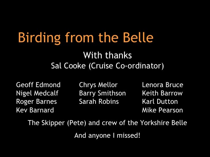 Birding from the Belle With thanks Sal Cooke (Cruise Co-ordinator) Geoff Edmond  Chrys Mellor Lenora Bruce Nigel Medcalf  ...