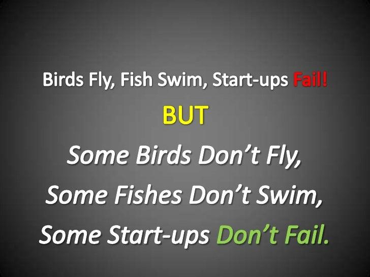 Birds Fly, Fish Swim, Start-ups Fail!<br />BUT<br />Some Birds Don't Fly,<br />Some Fishes Don't Swim,<br />Some Start-ups...