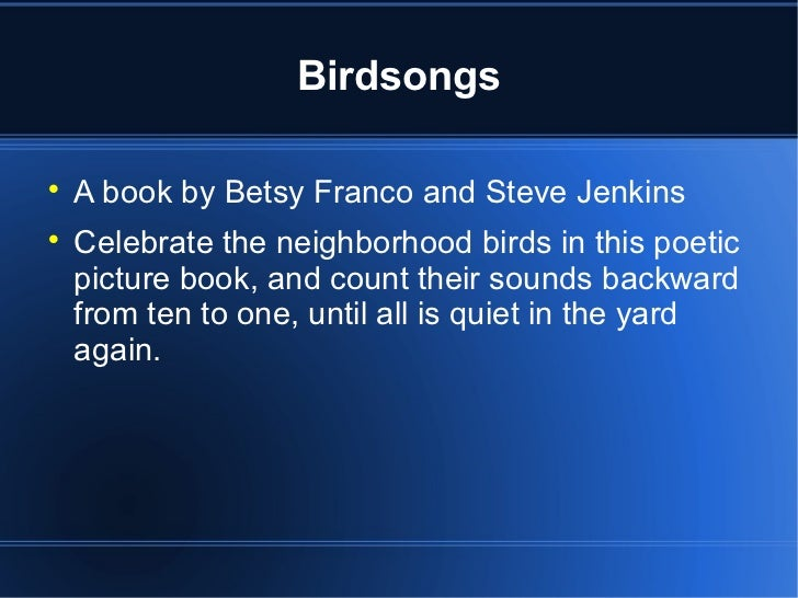 Birdsongs    A book by Betsy Franco and Steve Jenkins    Celebrate the neighborhood birds in this poetic    picture book...