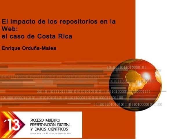 El impacto de los repositorios en la Web: el caso de Costa Rica Enrique Orduña-Malea  Página 1