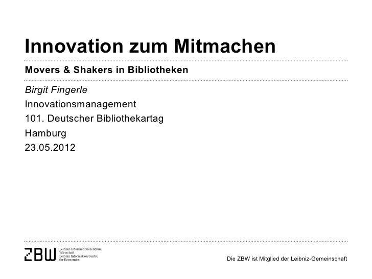 Innovation zum MitmachenMovers & Shakers in BibliothekenBirgit FingerleInnovationsmanagement101. Deutscher Bibliothekartag...