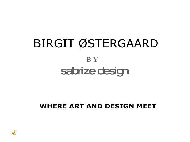 Birgit Ostergaard By Sabrize Design