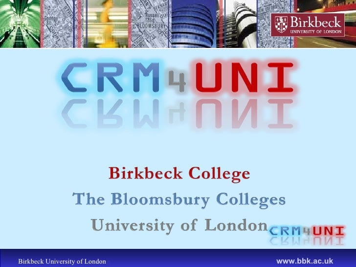 Birkbeck University of London www.bbk.ac.uk Birkbeck University of London www.bbk.ac.uk