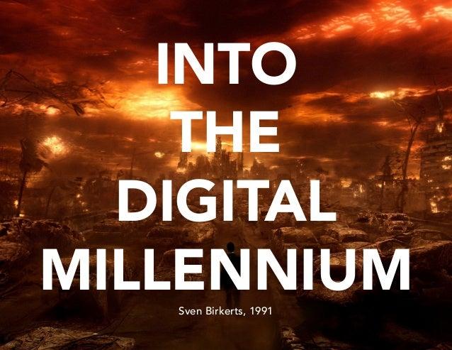 INTO THE DIGITAL MILLENNIUM Sven Birkerts, 1991