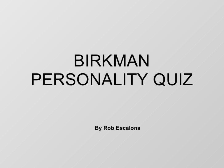 BIRKMAN PERSONALITY QUIZ By Rob Escalona