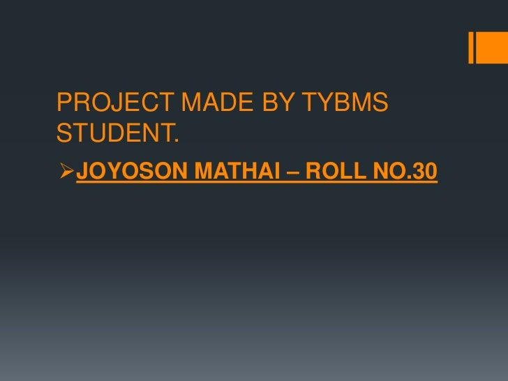 PROJECT MADE BY TYBMSSTUDENT.JOYOSON MATHAI – ROLL NO.30