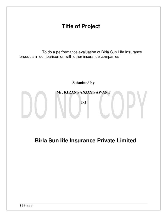 1 | P a g e Title of Project To do a performance evaluation of Birla Sun Life Insurance products in comparison on with oth...