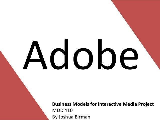 Adobe Business Models for Interactive Media Project MDD 410 By Joshua Birman