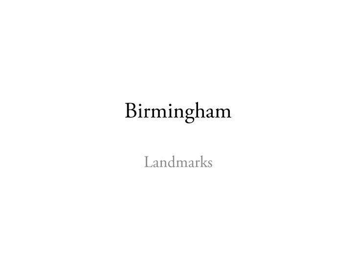 • Birmingham is a city in the West Midlands of  England. It is the most populous British city  outside the capital London,...