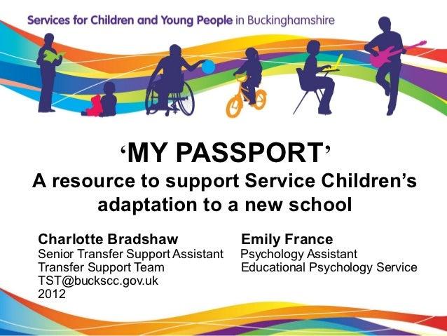 'MY PASSPORT'A resource to support Service Children's      adaptation to a new schoolCharlotte Bradshaw                  E...