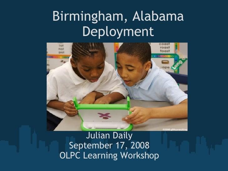 Birmingham, Alabama Deployment Julian Daily September 17, 2008 OLPC Learning Workshop