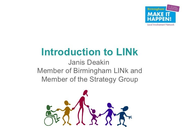 Introduction to LINk        Janis DeakinMember of Birmingham LINk and Member of the Strategy Group
