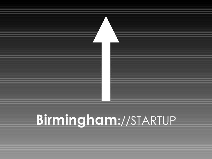 Birmingham : //STARTUP <ul><li>is a good old fashioned barn raising… we're asking the tech community not to come together ...