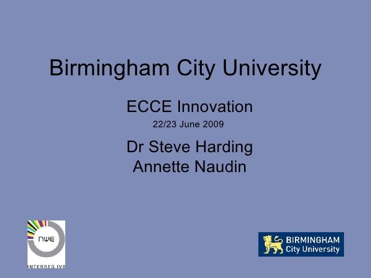 Birmingham City University ECCE Innovation 22/23 June 2009  Dr Steve Harding Annette Naudin