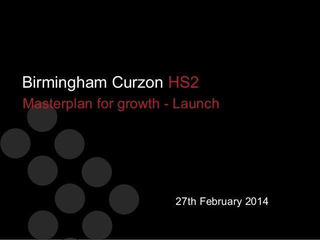 Birmingham Curzon HS2 Masterplan for growth - Launch  27th February 2014