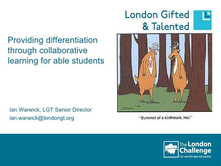 Providing differentiation through collaborative learning for able students Ian Warwick, LGT Senior Director [email_address]