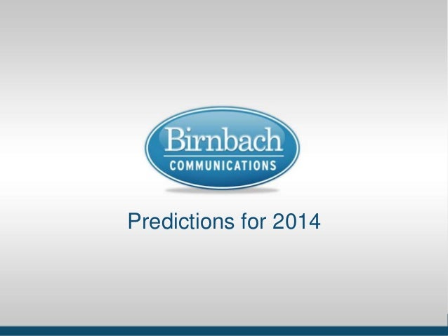 BCI Positioning Dec. 14, 2011  Predictions for 2014  Why The Story Matters ● www.birnbachcom.com  1