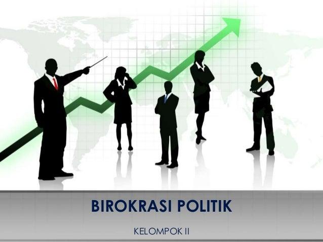 BIROKRASI POLITIK KELOMPOK II
