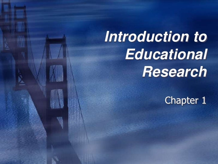 Introduction to Educational Research <br />Chapter 1<br />