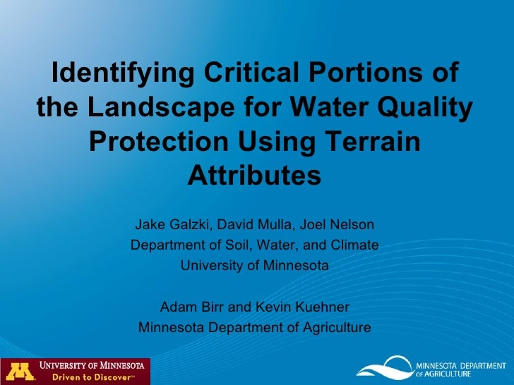Identifying Critical Portions of the Landscape for Water Quality Protection Using Terrain Attributes Jake Galzki, David Mu...