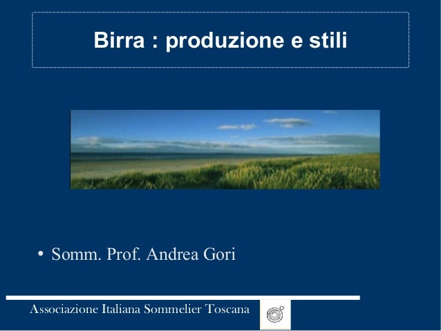 Associazione Italiana Sommelier Toscana Birra : produzione e stili ● Somm. Prof. Andrea Gori