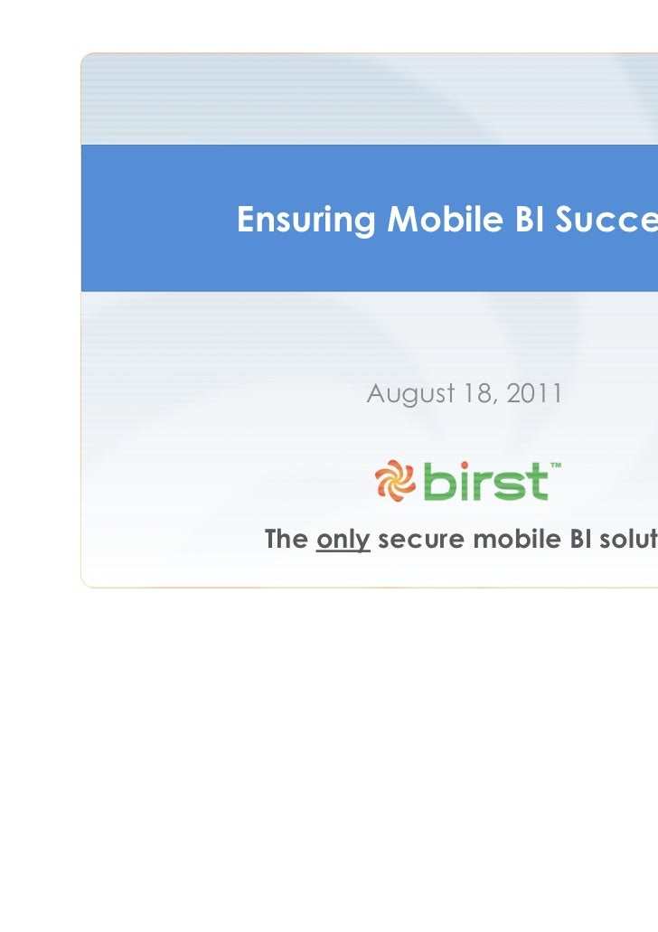 Ensuring Mobile BI Success        August 18, 2011 The only secure mobile BI solution