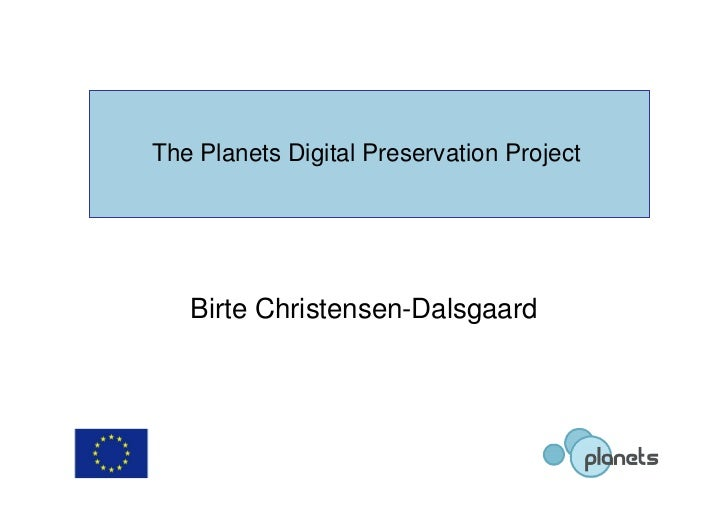 The Planets Digital Preservation Project        Birte Christensen-Dalsgaard