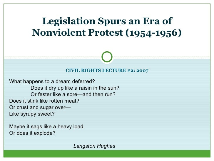 CIVIL RIGHTS LECTURE #2: 2007 Legislation Spurs an Era of Nonviolent Protest (1954-1956) What happens to a dream deferred?...