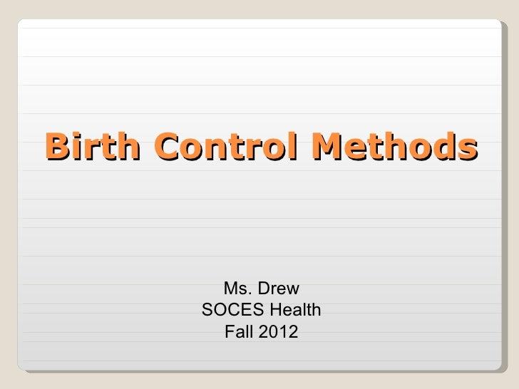Birth Control Methods         Ms. Drew       SOCES Health         Fall 2012