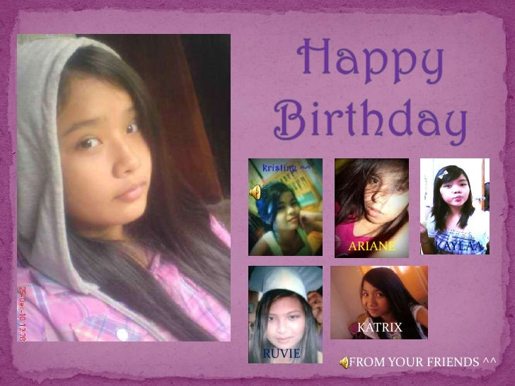 Happy <br />Birthday<br />ARIANE<br />KAYLAA<br />KATRIX<br />RUVIE<br />FROM YOUR FRIENDS ^^<br />