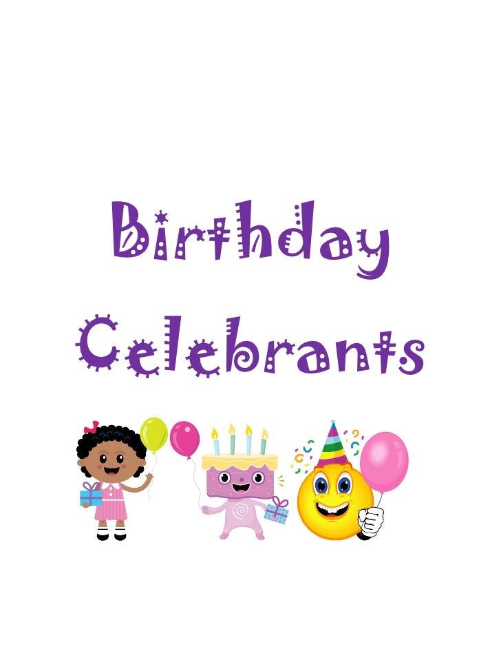 Birthday Celebrants<br /> <br />January :<br />৸Anna-o7404191152400<br />৸Karen-o9<br />৸Kevin-16<br />৸Fernie-17<br />৸Er...