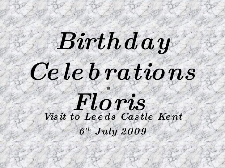 Birthday Ce le b rations     Floris  Vis it to Le e ds Cas tle Ke nt           6 th July 2009