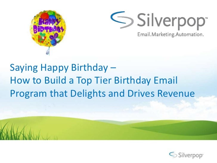 Saying Happy Birthday –How to Build a Top Tier Birthday EmailProgram that Delights and Drives Revenue