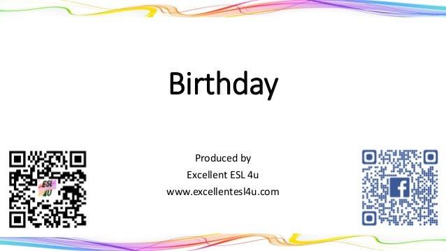 BirthdayProduced byExcellent ESL 4uwww.excellentesl4u.com