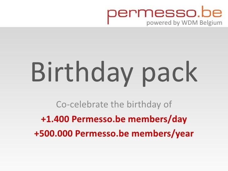 powered by WDM BelgiumBirthday pack     Co-celebrate the birthday of +1.400 Permesso.be members/day+500.000 Permesso.be me...