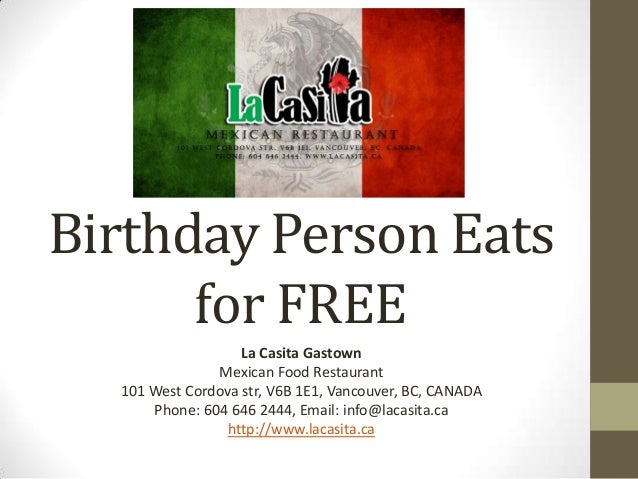 Birthday Person Eatsfor FREELa Casita GastownMexican Food Restaurant101 West Cordova str, V6B 1E1, Vancouver, BC, CANADAPh...