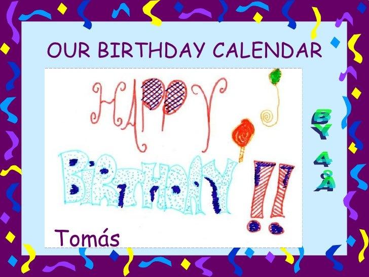 OUR BIRTHDAY CALENDAR BY 4ºA Tomás