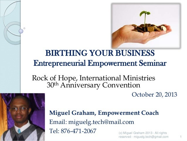 BIRTHING YOUR BUSINESS Entrepreneurial Empowerment Seminar Rock of Hope, International Ministries 30th Anniversary Convent...