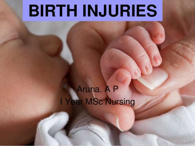 BIRTH INJURIES  Aruna. A P I Year MSc Nursing