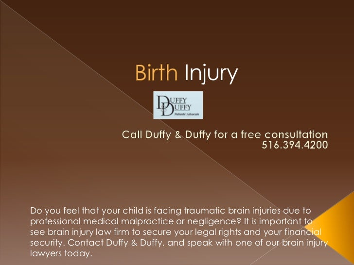 InjuryDo you feel that your child is facing traumatic brain injuries due toprofessional medical malpractice or negligence?...