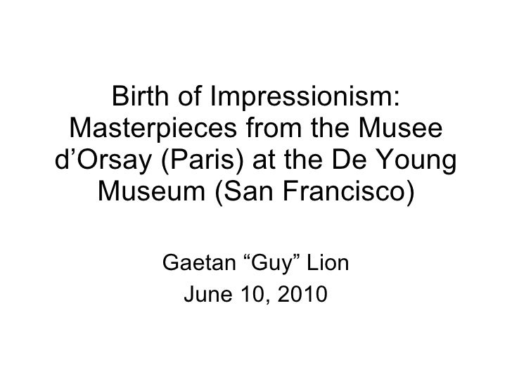 Birth of Impressionism:  Masterpieces from the Musee d'Orsay (Paris) at the De Young    Museum (San Francisco)          Ga...