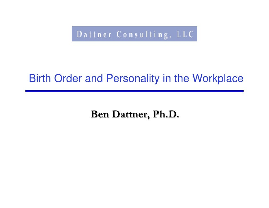 Birth Order and Personality in the Workplace               Ben Dattner, Ph.D.