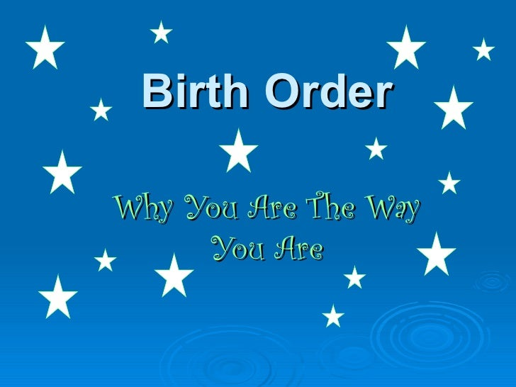 Birth OrderWhy You Are The Way     You Are